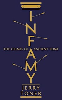 Infamy : The Crimes of Ancient Rome
